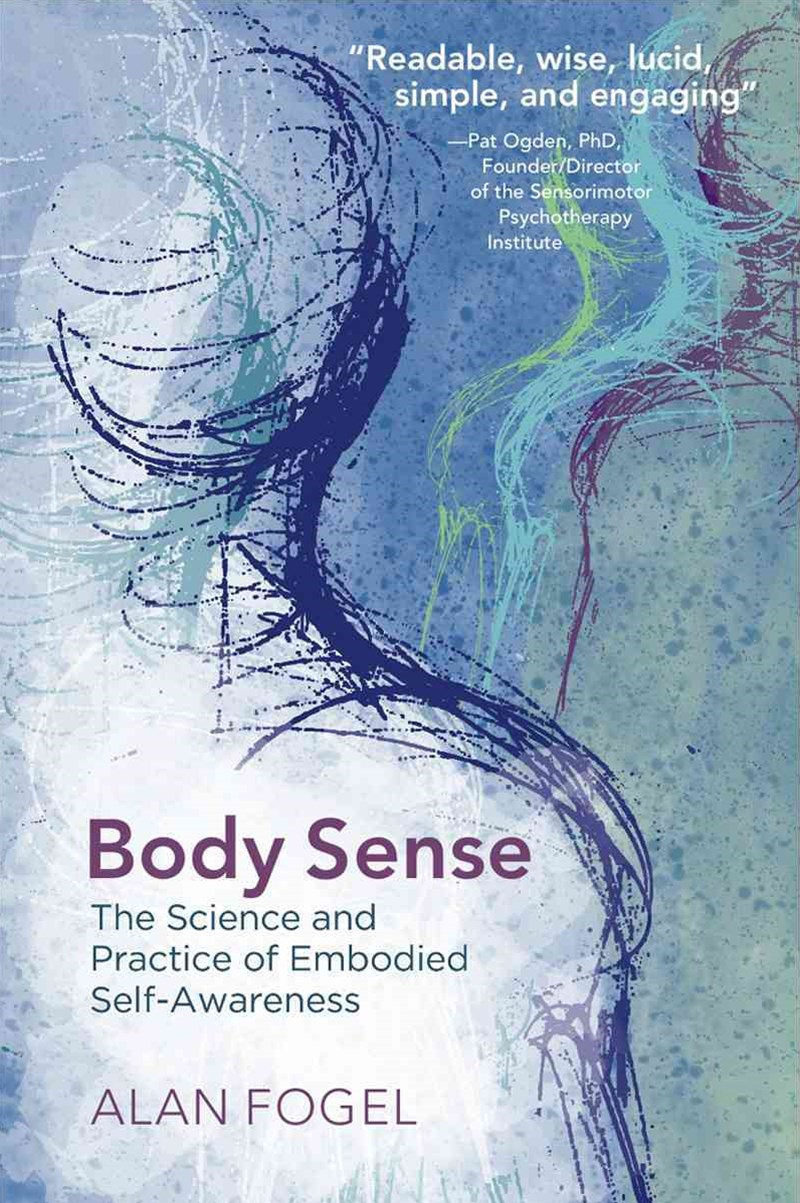 Body Sense the Science and Practice of Embodied Self-awareness