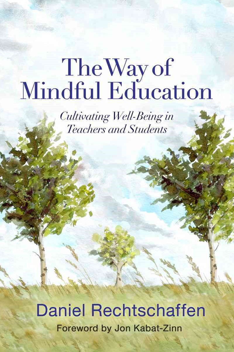 The Way of Mindful Education Cultivating Well-being in Teachers and Students