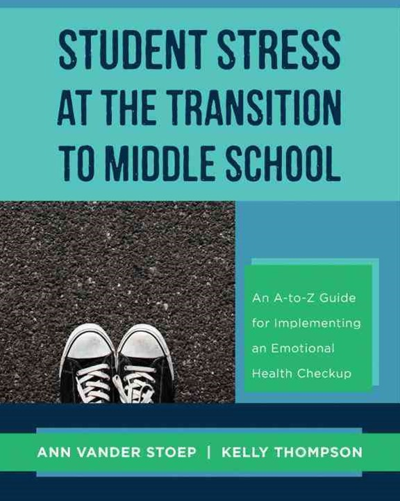 Student Stress at the Transition to Middle School an A-to-z Guide for Implementing an Emotional Health Check-up