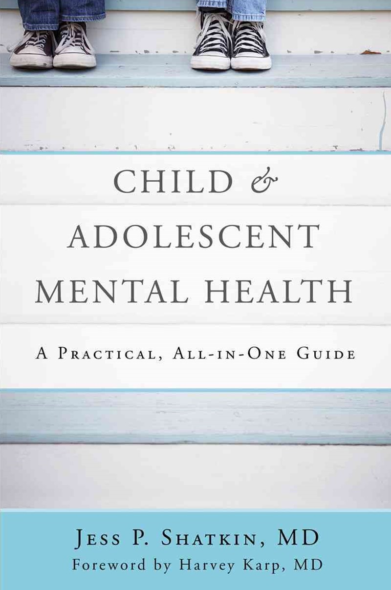 Child & Adolescent Mental Health a Practical, All-In-One Guide