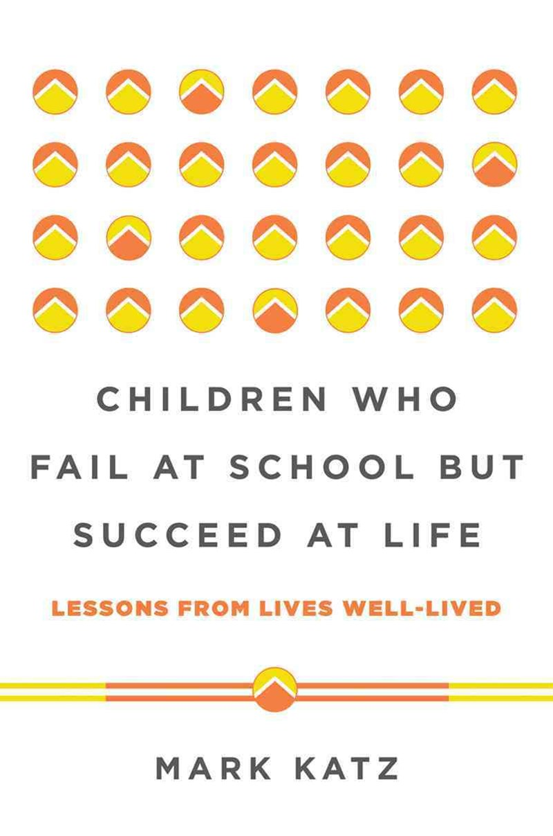 Children Who Fail at School But Succeed at Life Lessons From Lives Well-lived