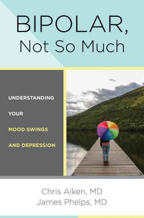 Bipolar, Not So Much Understanding Your Mood Swings and Depression