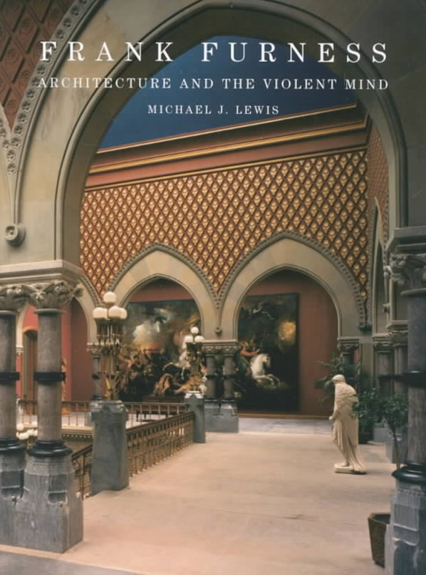 Frank Furness Architecture and the Violent Mind