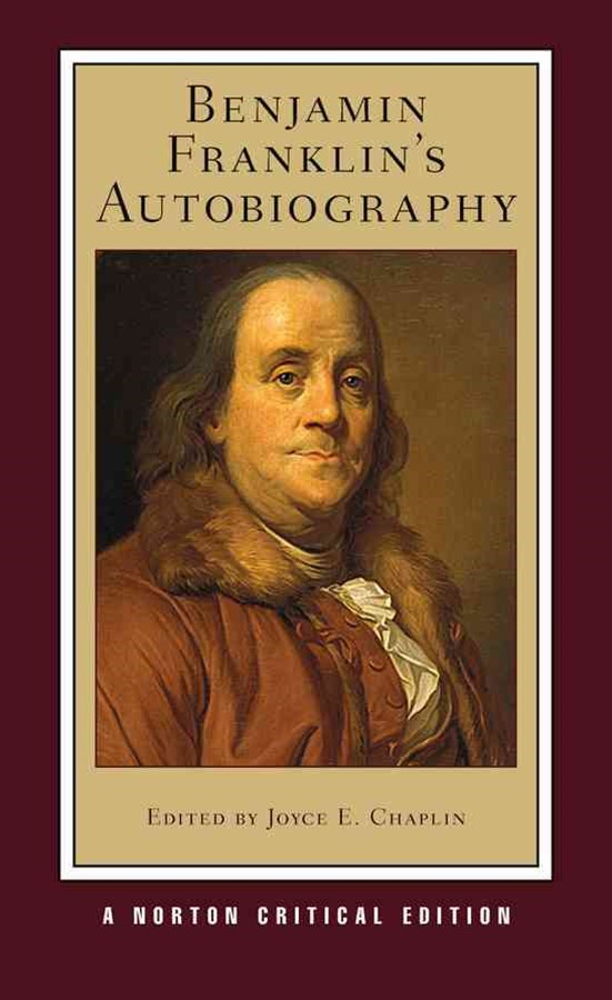 Benjamin Franklin's Autobiography Norton Critical Edition