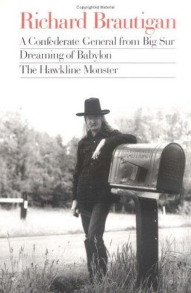 Richard Brautigan : a Confederate General from Big Sur, Dreaming of Babylon, and  the Hawkline Mons