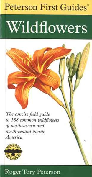 Peterson First Guide to Wildflowers of Northeastern and North-central North Amer Ica