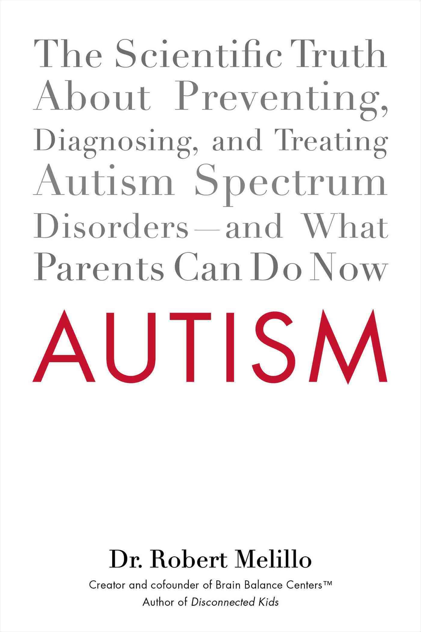 Autism: The Scientific Truth About Preventing, Diagnosing, And Treating Autism Spectrum Disorders--And What Parents Can