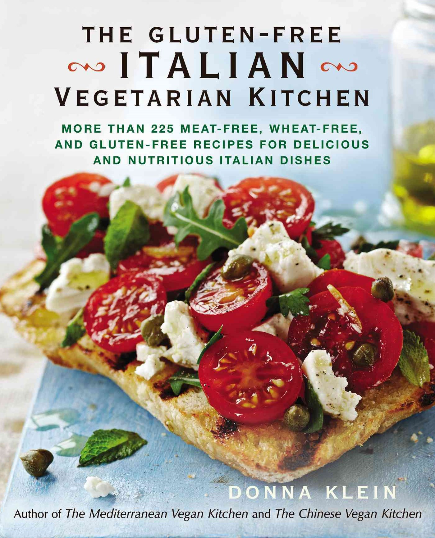 Gluten-Free Italian Vegetarian Kitchen, Theree, Wheat-Free, And Gluten-Free Recipes For Delicious And N
