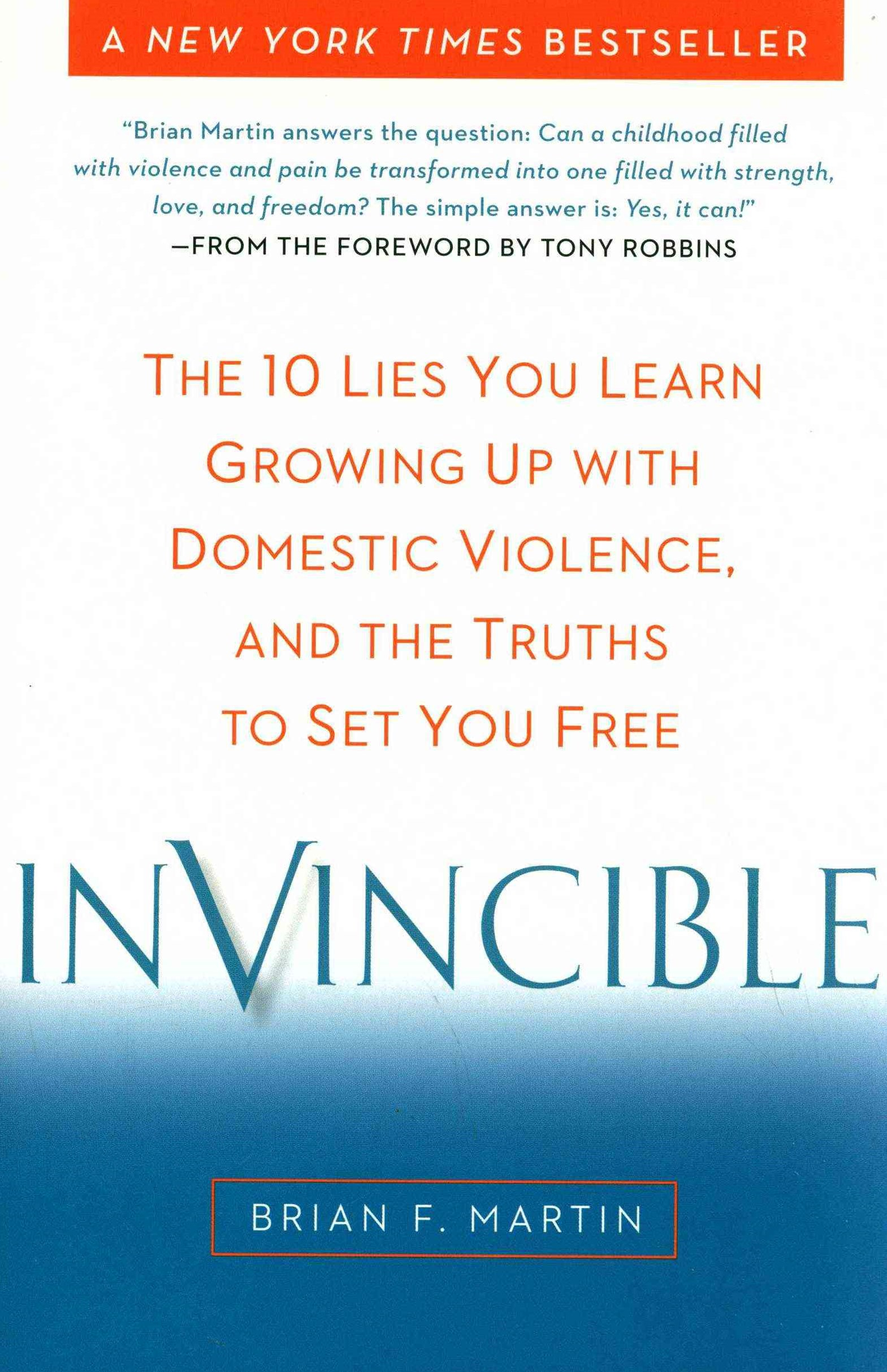 Invincible : The 10 Lies You Learn Growing Up With DomesticViolence, And The Truths To Set You Free