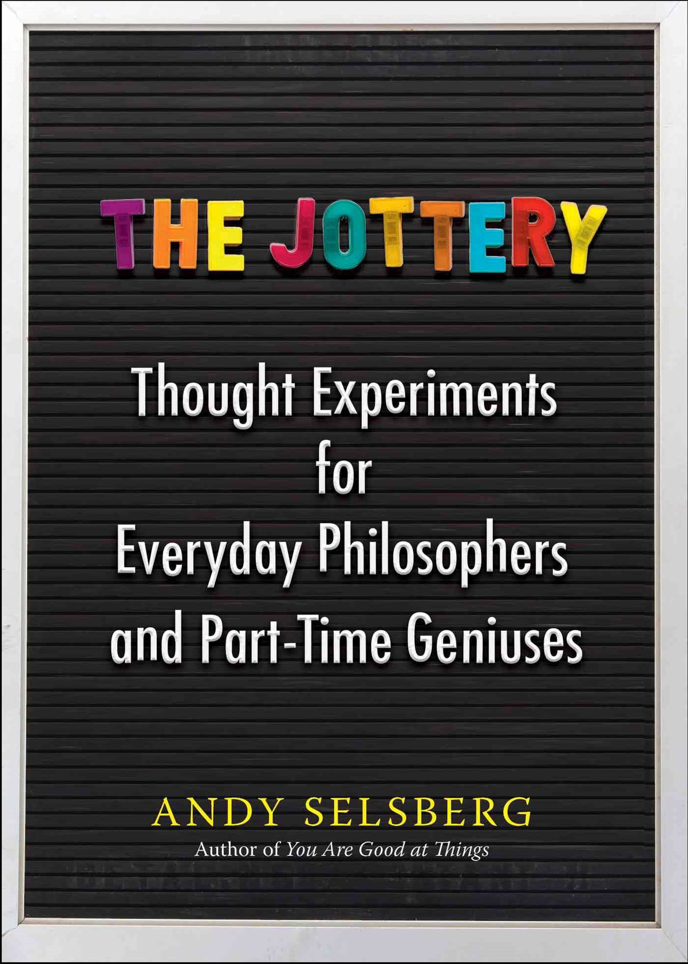 The Jottery: Thought Experiments for Everyday Philosophers and Part-TimeGeniuses