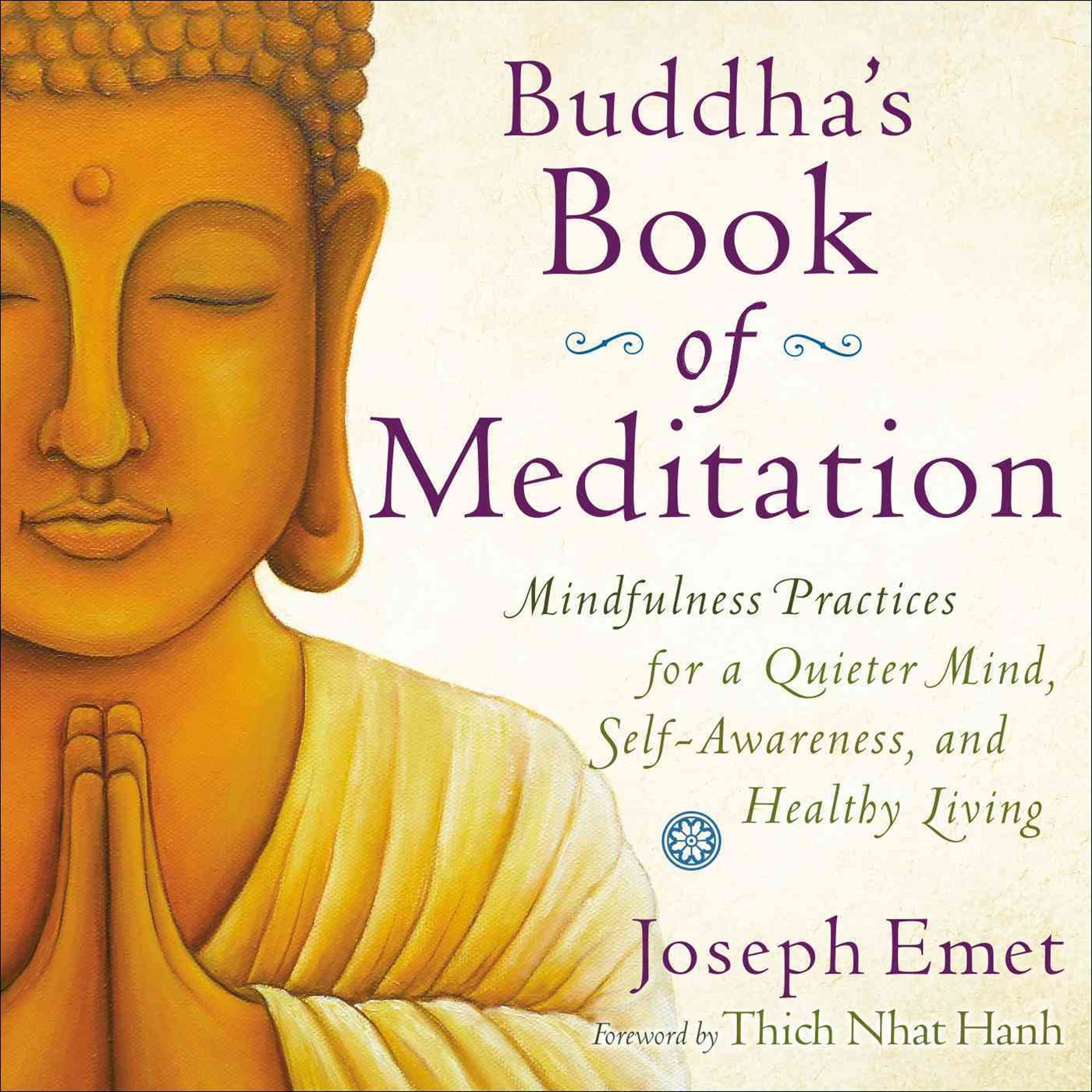 Buddha's Book Of Meditation: Mindfulness Practices For A Quieter Mind, Self-Awarness, And Healthy Living
