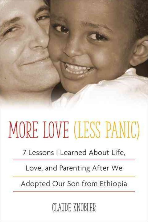 More Love, Less Panic: 7 Lessons I Learned About Life, Love,And Parenting After We Adopted Our Son From Ethiopia
