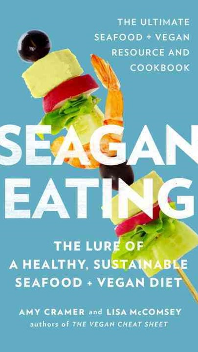 Seagan Eating: The Lure of a Healthy, Sustainable Seafood + Vegan Diet