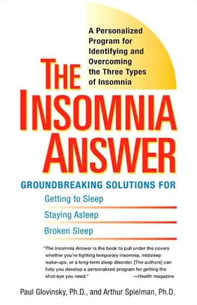 The Insomnia Answer: Groundbreaking Solutions for Getting to Sleep,     Staying Asleep, Broken Sleep