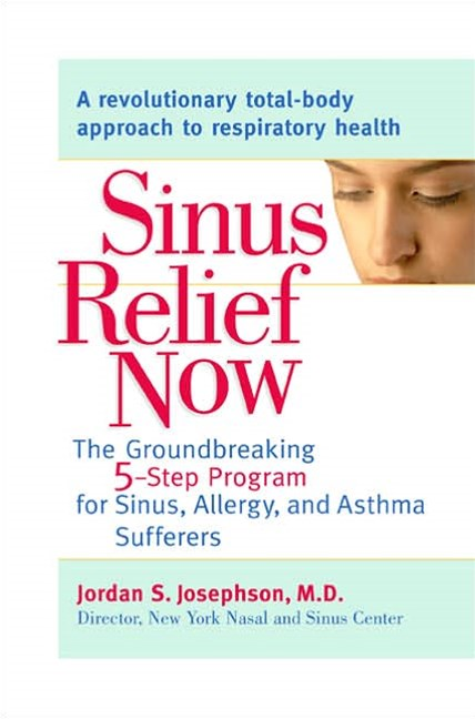 Sinus Relief Now: The groundbreaking 5 step Program for Sinus, Allergy  and Asthma Sufferers