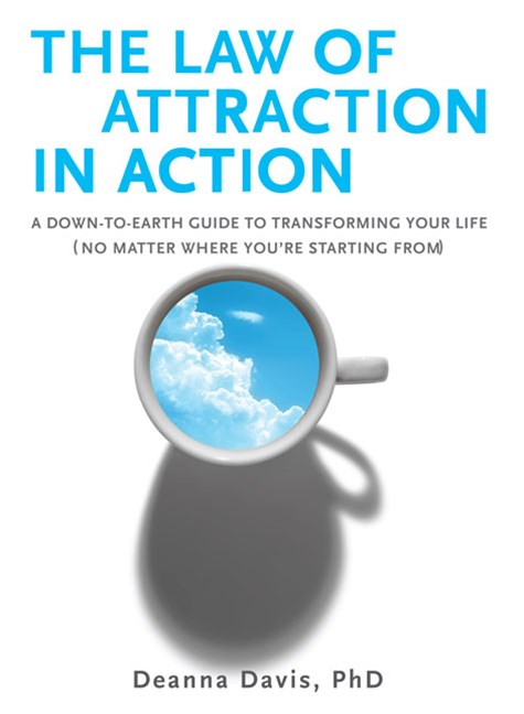 The Law Of Attraction In Action: A Down to Earth Guide to Transforming  Your Life (No Matter Where You're Starting From)