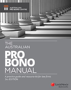 The Australian Pro Bono Manual A practice guide and resource kit for law firms, 3rd edition