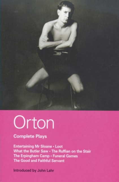 Orton Complete Plays: &quote;Entertaining Mr. Sloane&quote;, &quote;Loot&quote;, &quote;What the Butler&quote;,  &quote;Ruffian&quote;,  &quote;Erpingham Camp&quote;, &quote;Funeral Games&quote; &quote;Good and Faithful Servant&quote;