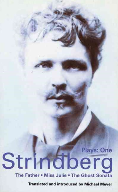 Strindberg Plays: &quote;The Father&quote;, &quote;Miss Julie&quote;, &quote;Ghost Sonata&quote;