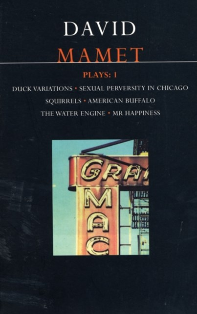 Mamet Plays: &quote;Duck Variations&quote;, &quote;Sexual Perversity in Chicago&quote;, &quote;Squirrels&quote;, &quote;American Buffalo&quote;, &quote;The Water Engine&quote;, &quote;Mr.Happiness&quote;