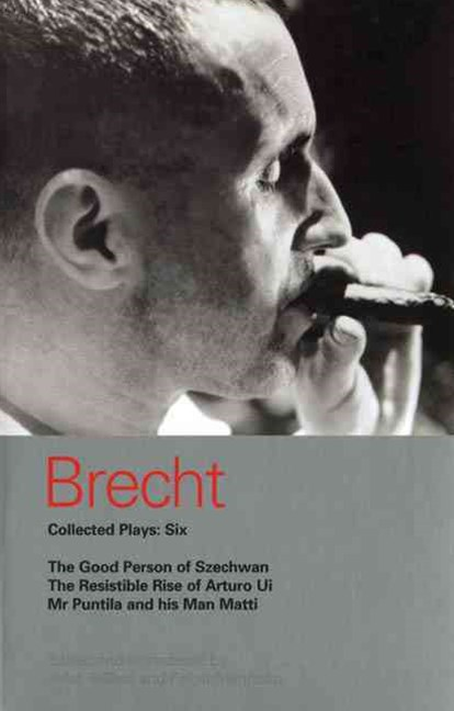 Brecht Collected Plays: Good Person of Szechwan, The Resistible Rise of Arturo Ui, Mr Puntila and His Man Matti