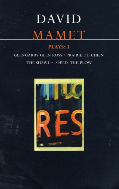 Mamet Plays: &quote;Glengarry Glen Ross&quote;, &quote;Prairie Du Chien&quote;, &quote;The Hawl&quote;, &quote;Speed-the-plow&quote;