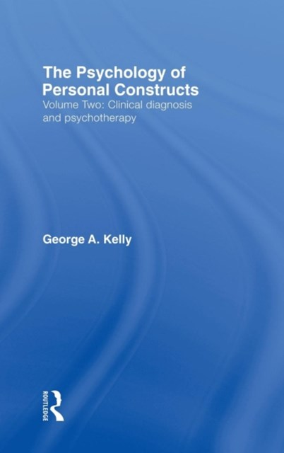 The Psychology of Personal Constructs: Clinical Diagnosis and Psychotherapy