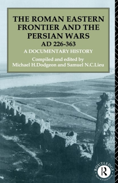Roman Eastern Frontier and the Persian Wars (AD 226-363)