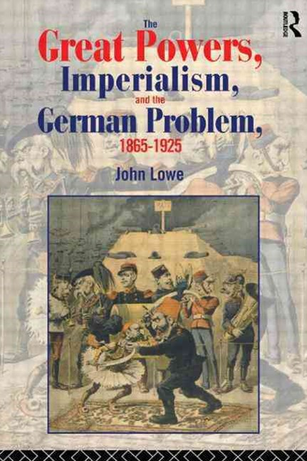 Great Powers, Imperialism and the German Problem, 1865-1925