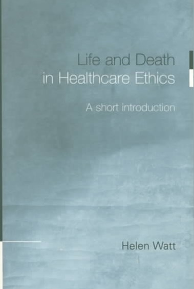 Life and Death in Health Care Ethics