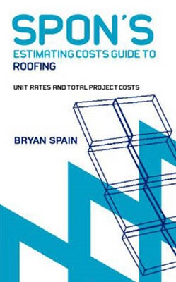 Spon's Estimating Costs Guide to Roofing