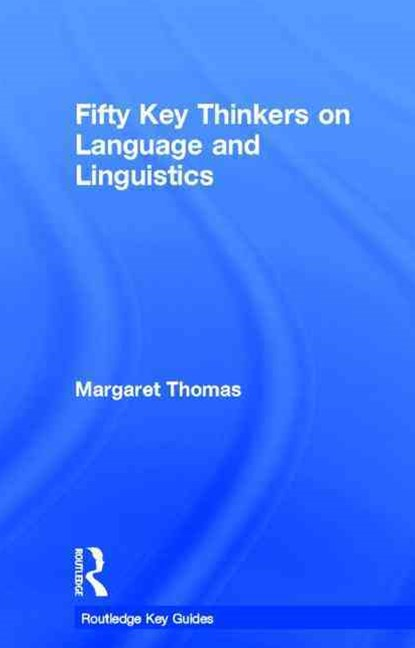Fifty Key Thinkers on Language and Linguistics