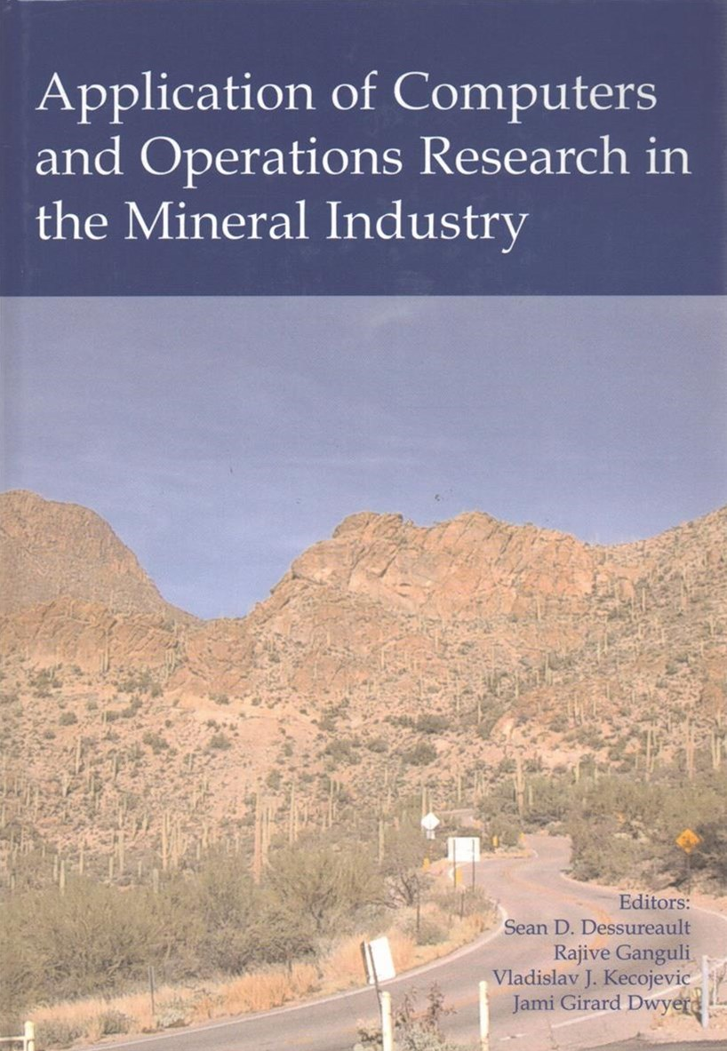 Computers and Operations Research in the Mineral Industry, Proceedings of the 32nd International Symposium on the Application of Computers and Operations Research in the Mineral Industry APCOM 2005, Tucson, USA, 30 March - 01 April, 2005