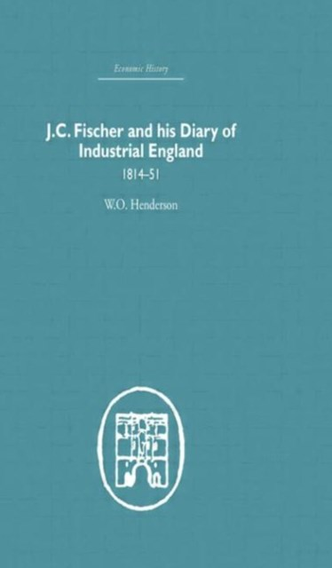 J. C. Fischer and His Diary of Industrial England