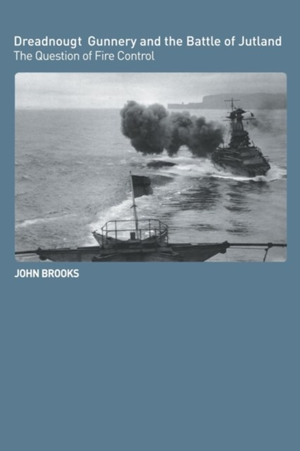 Dreadnought Gunnery and the Battle of Jutland