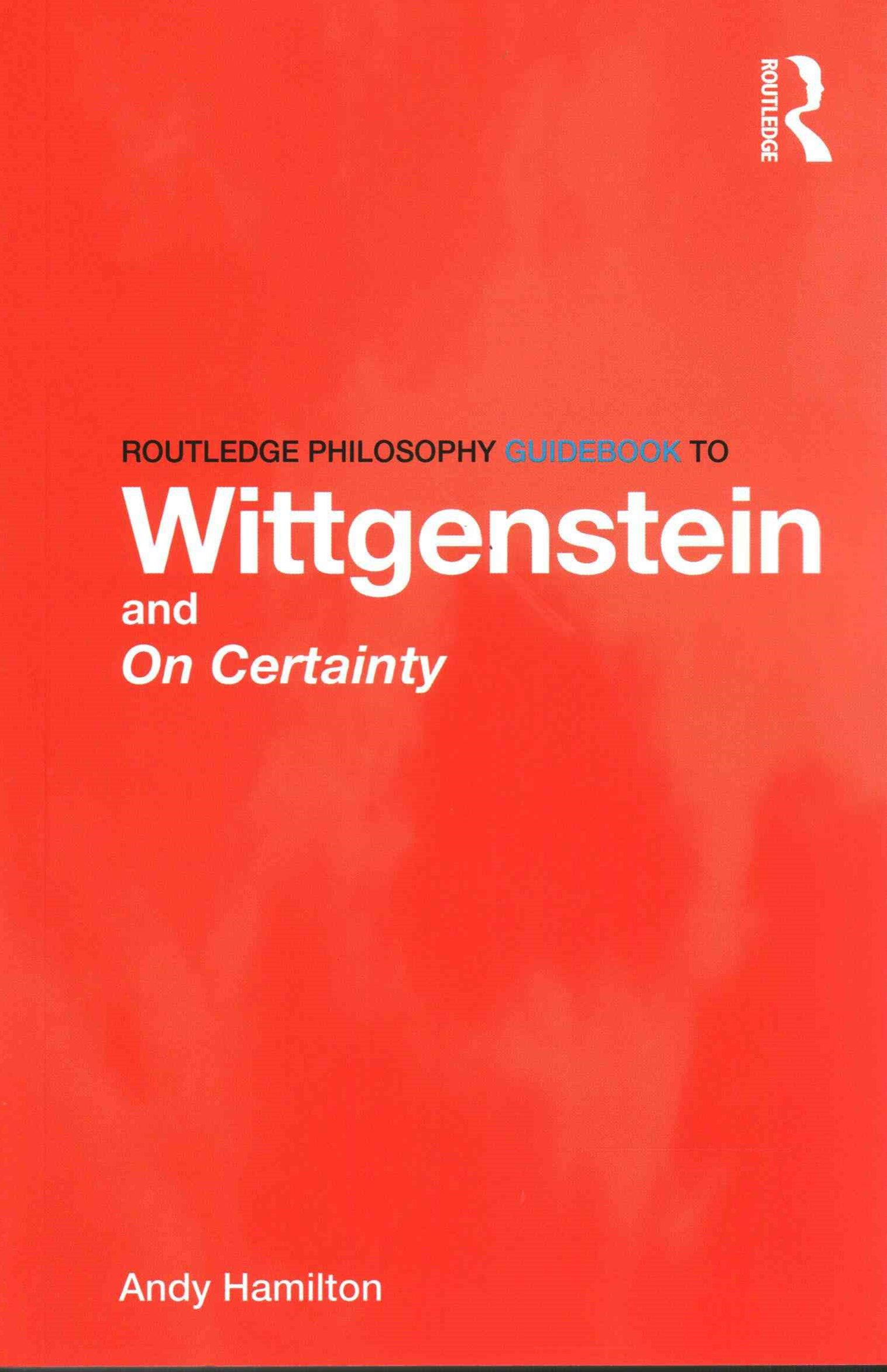Routledge Philosophy Guidebook to Wittgenstein and &quote;On Certainty&quote;