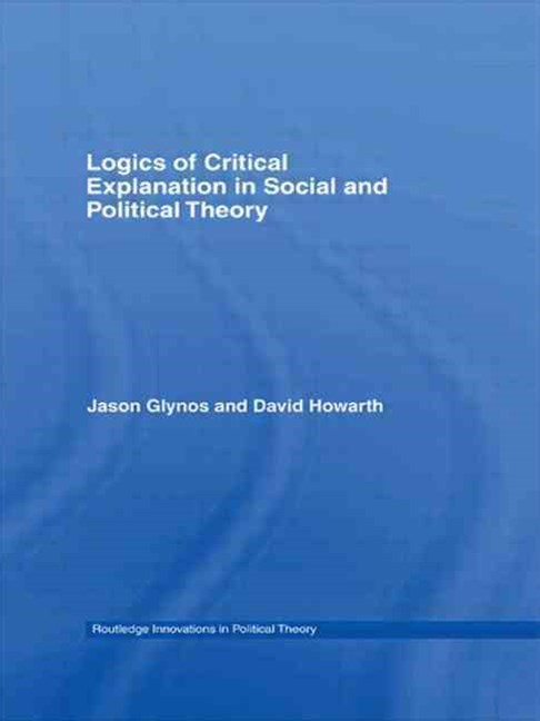 Logics of Critical Explanation in Social and Political Theory