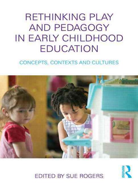 Rethinking Play and Pedagogy in Early Childhood Education