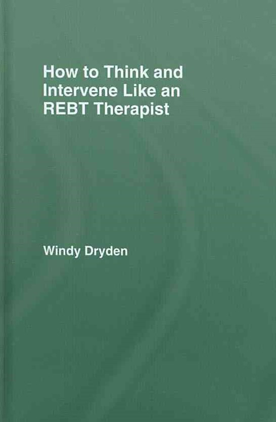 How to Think and Intervene Like an REBT Therapist