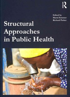 Structural Approaches in Public Health by Marni Sommer, Richard Parker, Peter Aggleton (9780415500869) - PaperBack - Health & Wellbeing General Health