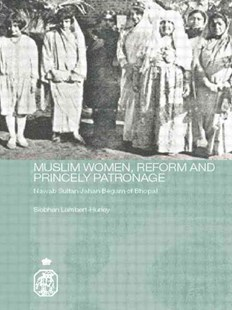Muslim Women, Reform and Princely Patronage by Siobhan Lambert-Hurley (9780415544511) - PaperBack - Biographies General Biographies