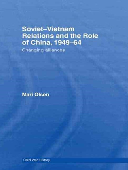 Soviet-Vietnam Relations and the Role of China 1949-64