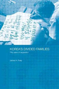 Korea's Divided Families by James Foley (9780415546348) - PaperBack - History Asia