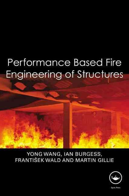 Performance Based Fire Engineering of Structures
