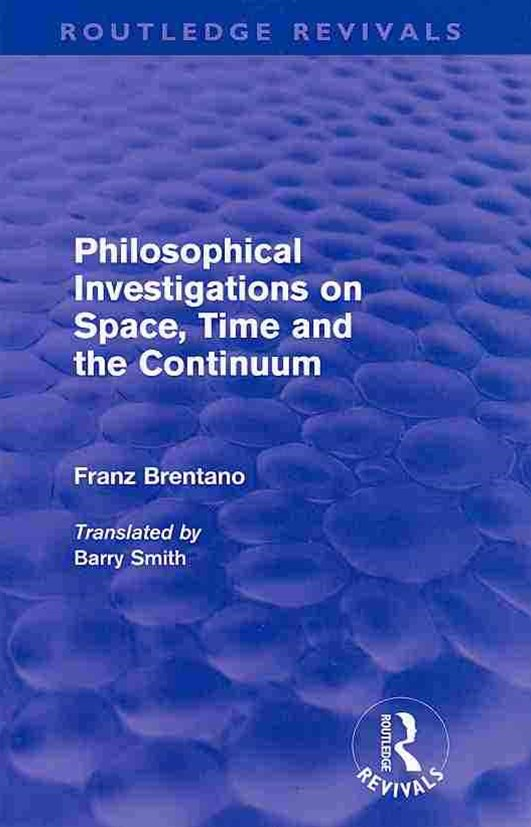 Philosophical Investigations on Time, Space and the Continuum