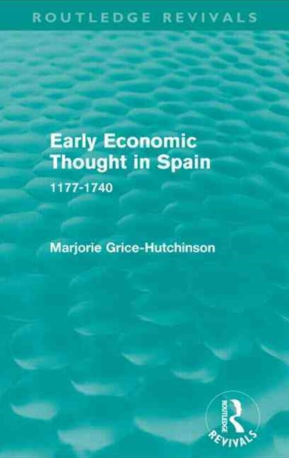 Early Economic Thought in Spain, 1177-1740 (Routledge Revivals)