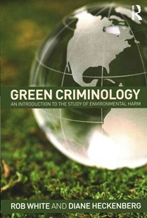 Green Criminology by Rob White, Diane Heckenberg (9780415632102) - PaperBack - Reference Law