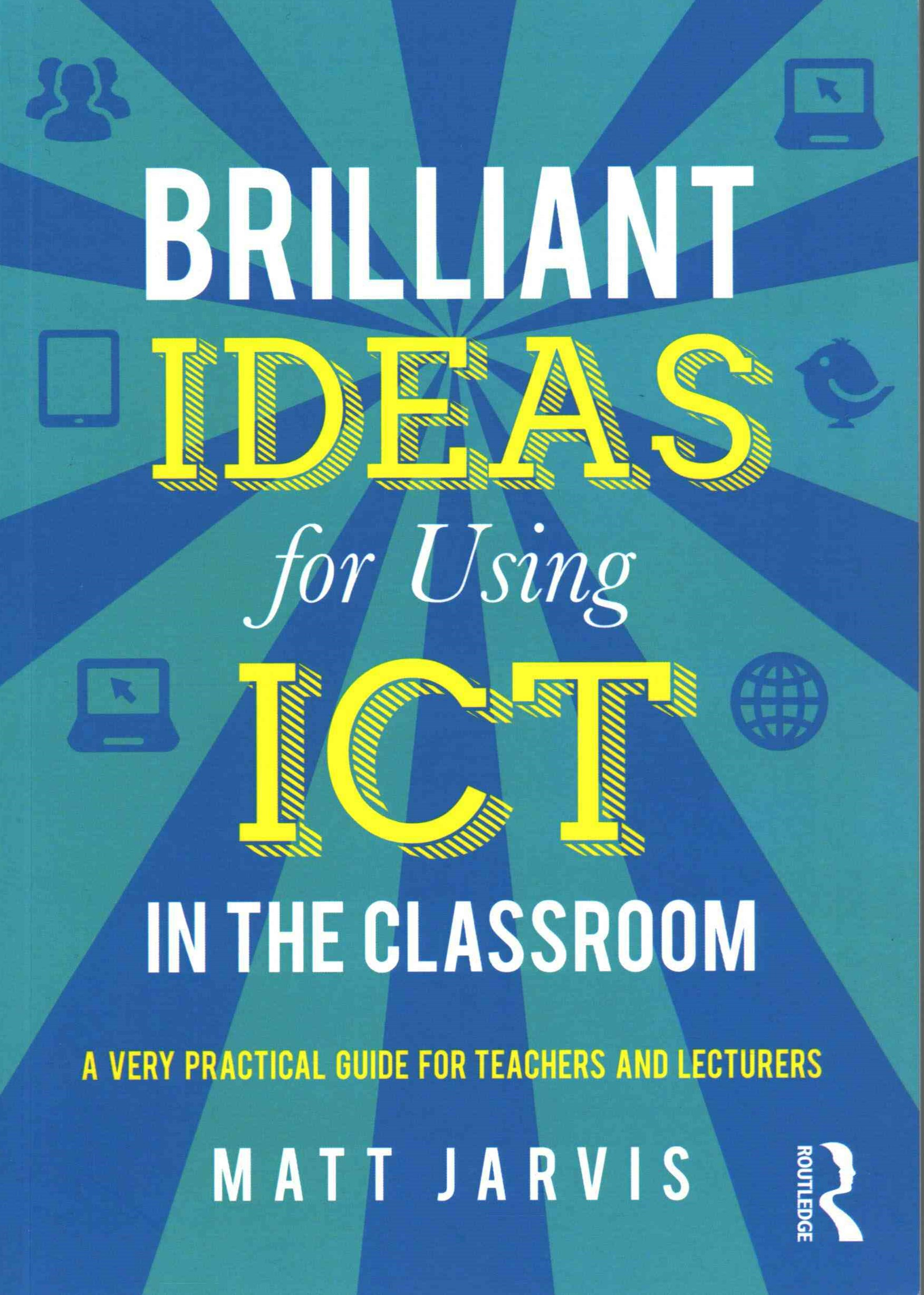 Brilliant Ideas for Using ICT in the Secondary Classroom