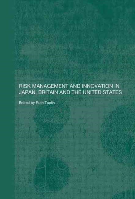 Risk Management and Innovation in Japan, Britain and the USA