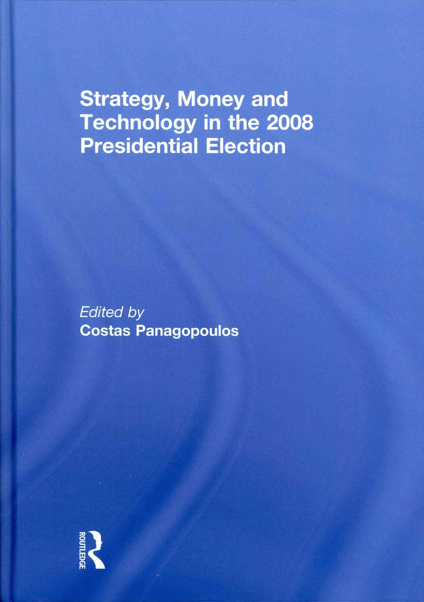 Strategy, Money and Technology in the 2008 Presidential Election